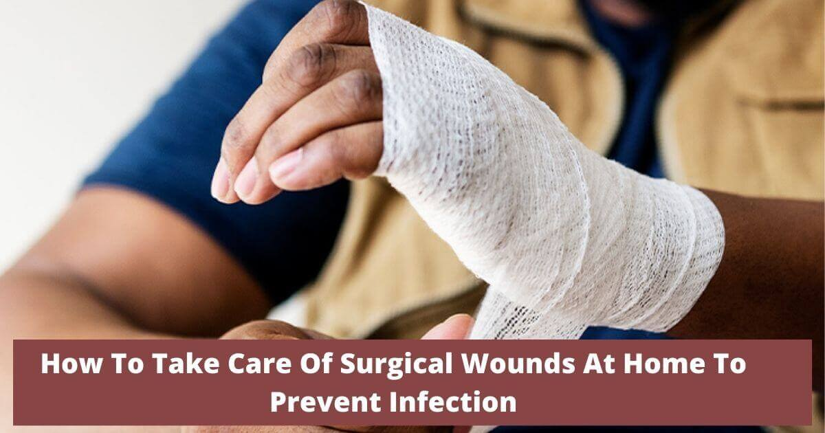 How To Take Care Of Surgical Wounds At Home To Prevent Infection?